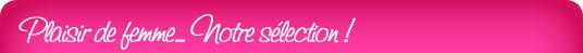 Plaisir de femme - Notre sélection