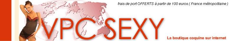 VPC SEXY : vente en ligne d'articles érotiques et sexy. boutique pour adultes.