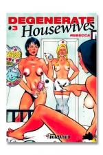 Degenerate Housewives tome 3 - Grosse salope recherche tous types de pratiques sexuelles hard.