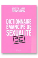 Dictionnaire émancipé de sexualité - Un livre sans tabou ni idée reçue sur la sexualité au sens large.