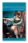 Lettres d'un provençal à son épouse - Un homme décrit ses frasques et la vie dans les bordels parisiens au début du XIX e siècle.