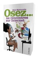 Osez les rencontres sur internet - Le mode d'emploi pour assurer sur les sites de rencontres sur internet.