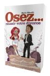 Osez réussir votre divorce - Petit guide pour savoir comment bien réussir son divorce.