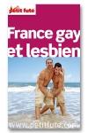 Le petit futé France gay et lesbien - Le guide pratique Français de la communauté Gay et Lesbienne.