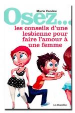 Osez... les conseils d'une lesbienne pour faire l'amour à une femme : Les mystères du plaisir féminin dévoilés.