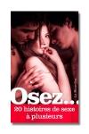 Osez... 20 histoires de sexe à plusieurs - Plus on est de fous, plus on jouit!