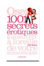 Osez 1001 secrets érotiques - 1001 secrets érotiques à sussurer à l'oreille de votre amoureux (se).