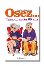 Osez l'amour après 60 ans - Vive le sexe à tout âge!