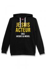 Sweat à capuche J&M Acteur noir - Sweat-shirt J&M à capuche noir avec message  JE SUIS ACTEUR CHEZ JACQUIE & MICHEL  sur le devant.