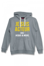 Sweat à capuche J&M Acteur gris - Sweat-shirt J&M à capuche gris avec message  JE SUIS ACTEUR CHEZ JACQUIE & MICHEL  sur le devant.