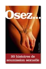 Osez 20 histoires de soumission sexuelle - Pour que l'art de la soumission n'ait plus aucun secret pour vous.