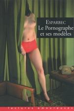 Le pornographe et ses modèles - Le livre culte d'Esparbec, une fascinante auto-biographie.