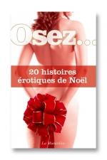 Osez 20 histoires érotiques de Noel - Un cadeau de noel réservé aux grandes personnes!
