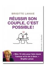 Réussir son couple, c'est possible ! - Brigitte Lahaie nous donne 10 clés pour faire durer l'amour et la vie à deux.