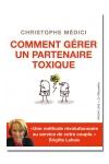 Comment gérer un partenaire toxique - une méthode simple, originale et efficace pour gérer un partenaire toxique, par Christophe Médici.