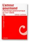 L'amour gourmand - Libertinage gastronomique au 18e si�cle.