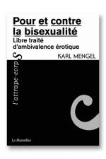 Pour et contre la bisexualité - Libre traité d'ambivalence érotique.