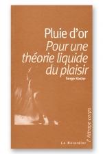 Pluie d'or - Pour une théorie liquide du plaisir.
